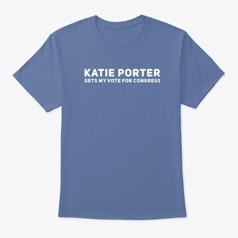 Katie Porter Gets My Vote For Congress Denim Blue T-Shirt Front