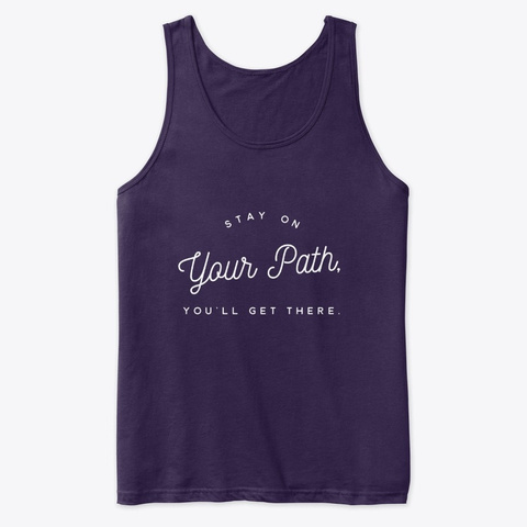 Stay On Your Path, You'll Get There.  Team Purple T-Shirt Front