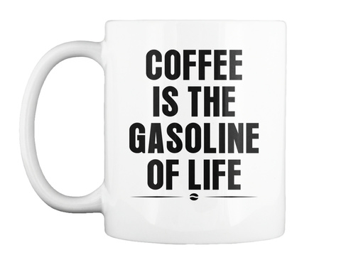 Coffee Is The Gasoline Of Life White T-Shirt Front