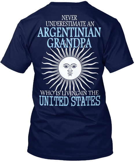 Never Underestimate An Argentinian Grandpa Who Is Living In The United States Navy T-Shirt Back