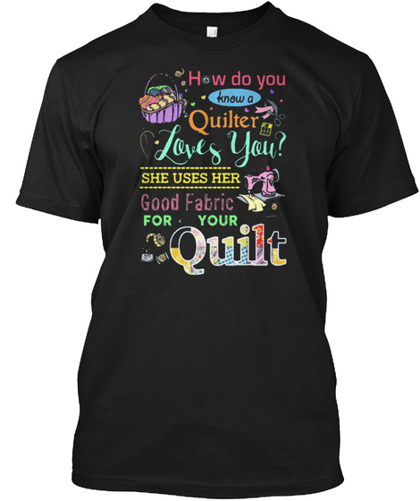 How Do You Quilter Good Fabric For Your  Black T-Shirt Front