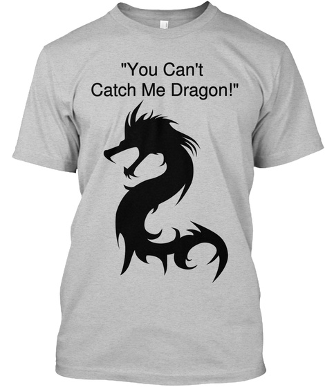 """You Can't Catch Me Dragon!"" Light Heather Grey  T-Shirt Front"
