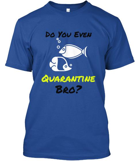 Do You Even Quarantine Bro? Deep Royal T-Shirt Front