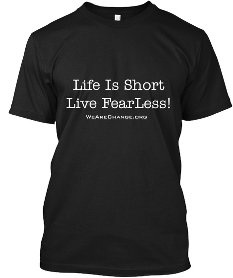 Life Is Short Live Fearless! Wearechange.Org Black T-Shirt Front