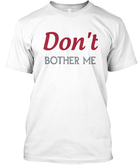 Don't Bother Me White T-Shirt Front
