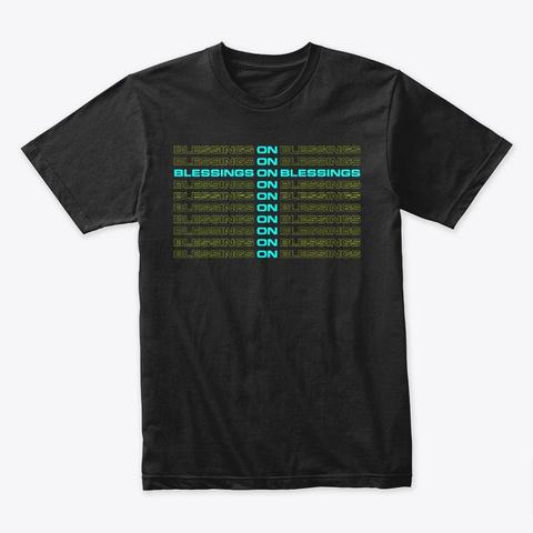 Blessings On Blessings  Black T-Shirt Front