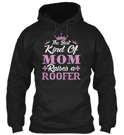 The Best Kind Of Mom Raises A Roofer Black T-Shirt Front