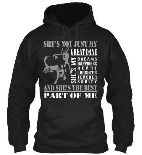 Shes Not Just My Great Dane Shes My Dreams Happiness Heart Laughter Teacher Sanity And Shes The Best Part Of Me Black T-Shirt Front