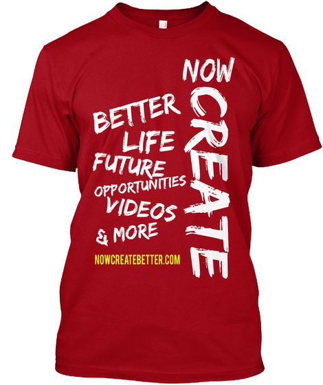 Now Create Better Life Future Opportunities Videos & More Nowcreatebetter.Com Deep Red T-Shirt Front