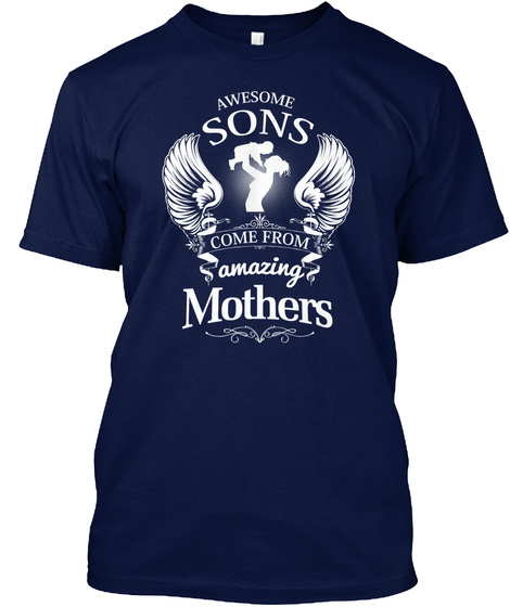 Awesome Sons Come From Amazing Mothers Navy T-Shirt Front