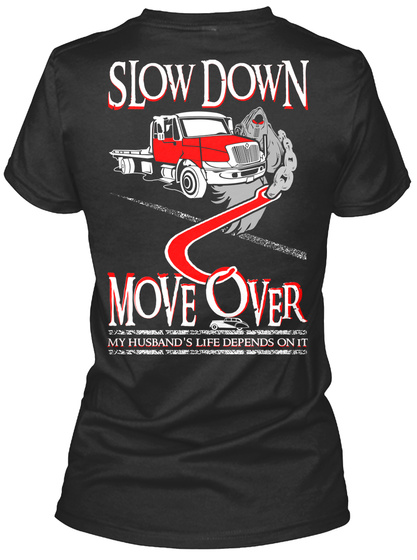 Slow Down Move Over My Husband's Life Depends On It Black T-Shirt Back