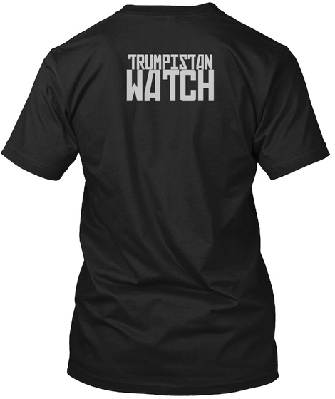 Trumpistan Watch Black T-Shirt Back