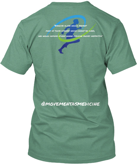 Exercise Alone Would Prevent Many Of Those Biseases Which Cannot Be Curved, And Would Remove Others Where Medicine... Green T-Shirt Back