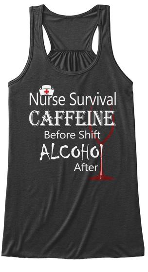 Nurse Survival Caffeine Before Shift Alcohol After Dark Grey Heather T-Shirt Front