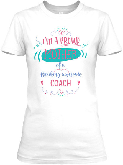 I Am A Proud Mother Of A Freaking Awesome Coach White T-Shirt Front