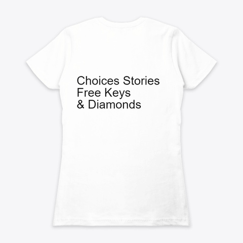 {Get} Free Keys Choices Stories You Play White T-Shirt Back