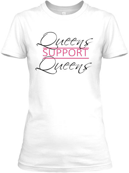 Queens Support Queens White T-Shirt Front