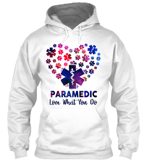 Paramedic Love What You Do White T-Shirt Front