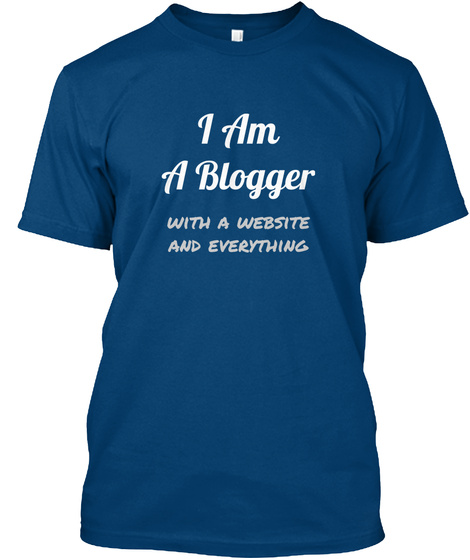 I Am A Blogger With A Website And Everything Cool Blue T-Shirt Front