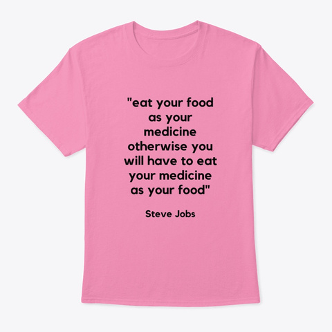 Eat Your Food As Your Medicine Pink T-Shirt Front