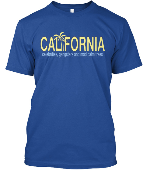 Fornia Cal Celebrities, Gangsters And Mad Palm Trees Deep Royal T-Shirt Front