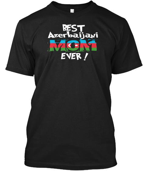 Best Azerbaijani Mom Ever! T Shirt Black T-Shirt Front