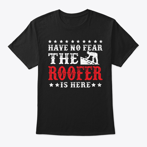 The Roofer Is Here Funny Roofing Gift  Black T-Shirt Front