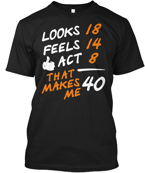 Look 18 Fes 14 Act 8 That Makes Me 40 Black T-Shirt Front