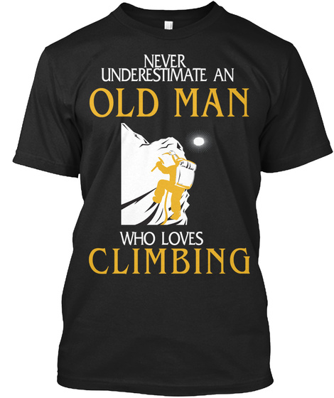 Never Underestimate An Old Man Who Loves Climbing Black T-Shirt Front