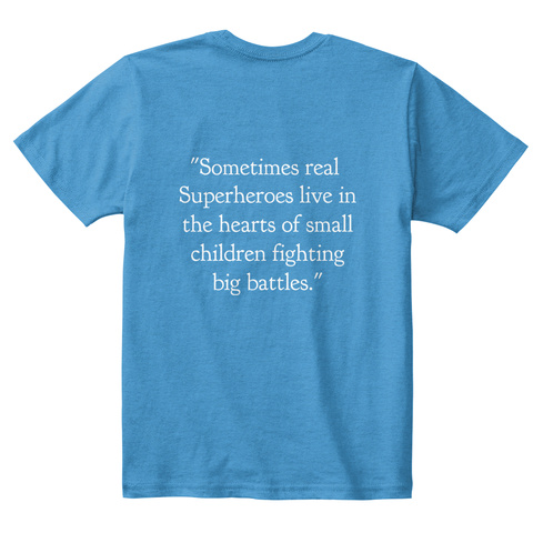 """Sometimes Real Superheroes Live In The Hearts Of Small Children Fighting Big Battles"" Heathered Bright Turquoise  T-Shirt Back"