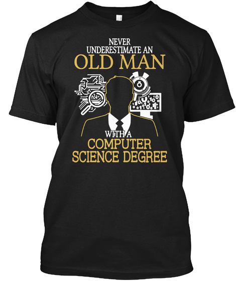 Never Underestimate An Old Man With A Computer Science Degree Black T-Shirt Front