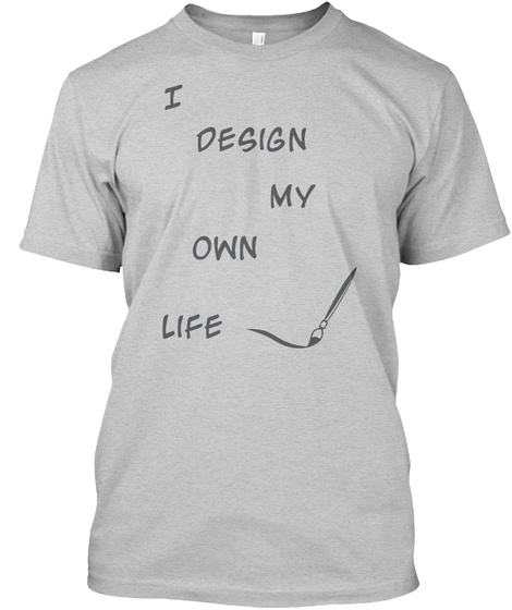 I     Design My Own Life Light Steel T-Shirt Front