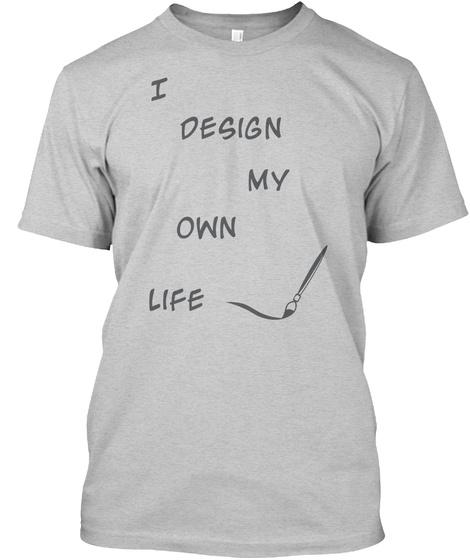 I     Design My Own Life Light Steel T-Shirt Front