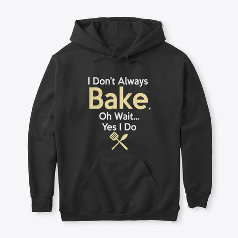 Funny Baking Gift I Don't Always Bake, Black T-Shirt Front
