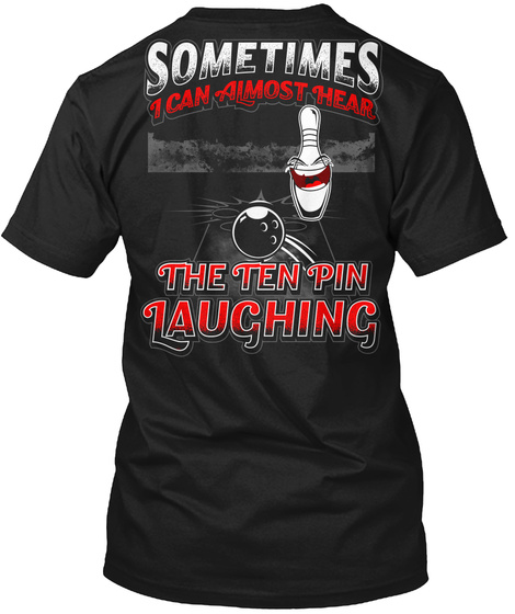 Sometimes I Can Almost Hear The Ten Pin Laughing Black T-Shirt Back
