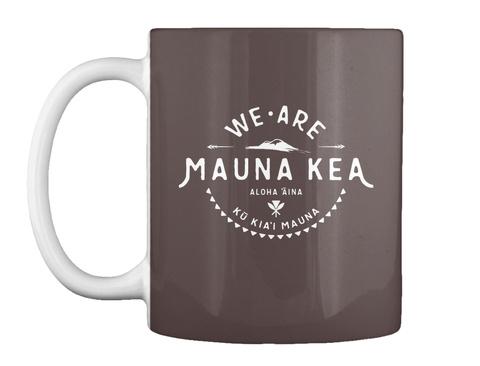We Are Mauna Kea Aloha Aina Ko Kia'i Mauna Dk Brown T-Shirt Front