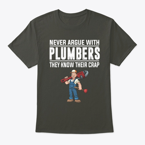 Never Argue With Plumbers They Shirt Smoke Gray T-Shirt Front
