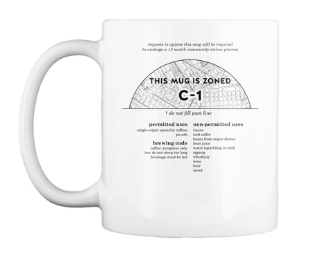 Requests To Upzone This Mug Will Be Required To Undergo A 12 Month Community Review Process This Mug Is Zoned C 1 Do... White Mug Front