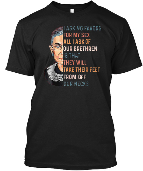I Ask No Favours For My Sex Ruth Bader G Black T-Shirt Front