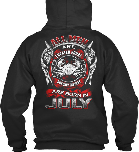 All Men Are Created Equal But Only The Best Are Born In July Jet Black T-Shirt Back