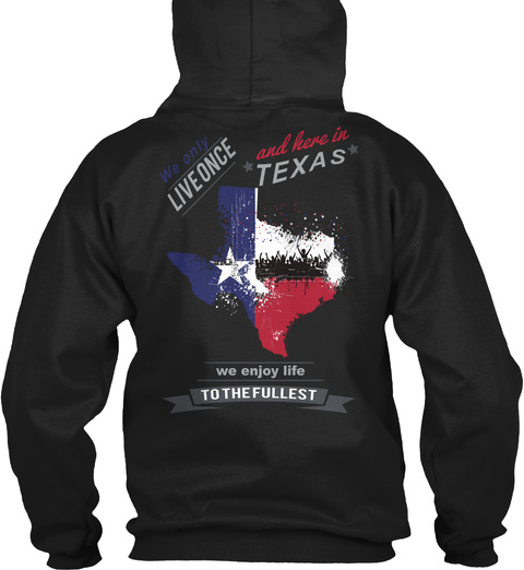 We Only Live Once And Here In Texas We Enjoy Life To The Fullest Black T-Shirt Back