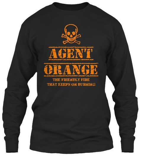 Agent Orange The Friendly Fire That Keeps On Burning Black Long Sleeve T-Shirt Front