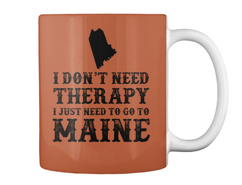 I Don't Need Therapy I Just Need To Go To Maine Burnt Orange Mug Back