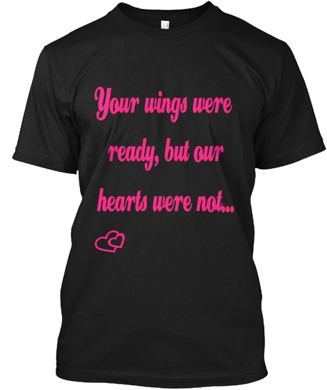 Your Wings Were Ready But Our Hearts Were Not Black áo T-Shirt Front
