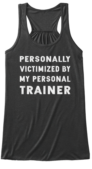 Personally Victimized By My Personal Trainer Dark Grey Heather T-Shirt Front
