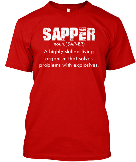 Sapper Noun.(Sap Er) A Highly Skilled Organism That Solves Problems With Explosives.  Classic Red T-Shirt Front