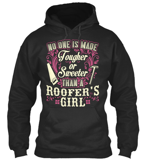 For A Tough And Sweet Roofer's Girl Jet Black T-Shirt Front