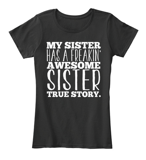 My Sister Has A Freakin Awesome Sister True Story Women's T-Shirt Front