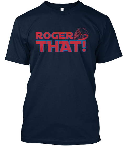 Roger That! New Navy T-Shirt Front