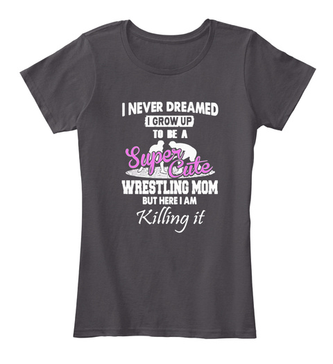4dcef892 from Gift Ideas for Mom Funny Shirt. I Never Dreamed I Grow Up To Be A  Super Cute Wrestling Mom But Here I